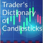 Millionaire Trader's Dictionary of Candlesticks