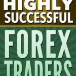 Forex Trading For Beginners: Habits of Highly Successful Forex Traders! Forex Trading Strategies & System For Success (Habits Of Highly Effective, Forex … Online, Forex Strategy, Entrepreneurship)